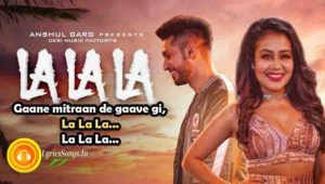 La La La Lyrics – Neha Kakkar ft. Arjun Kanungo | Bilal Saeed – LyricsSongs.in