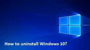 How to Uninstall Windows 10 – Windows 10 Uninstall