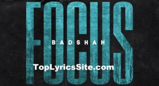 Focus Lyrics – Badshah ,The Power Of Dreams – TopLyricsSite.com